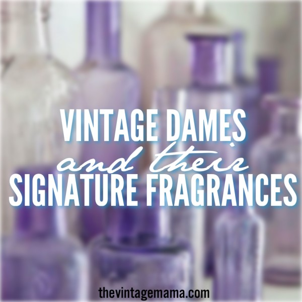 Vintage Dames and their Signature Fragrances