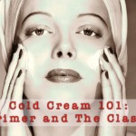 Cold Cream 101: A Primer and The Classics