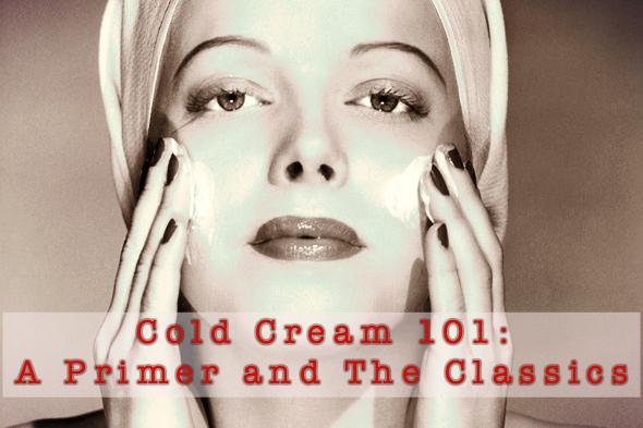 Cold Cream 101: A Primer and The Classics