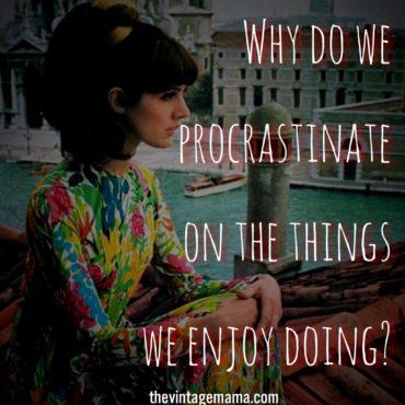 Why Do We Procrastinate On The Things We Enjoy Doing?